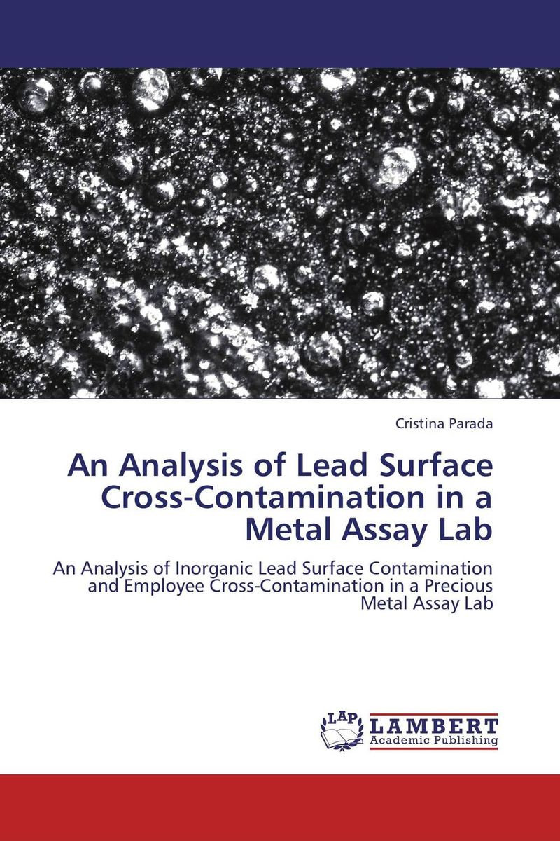 An Analysis of Lead Surface Cross-Contamination in a Metal Assay Lab developments in surface contamination and cleaning methods for removal of particle contaminants