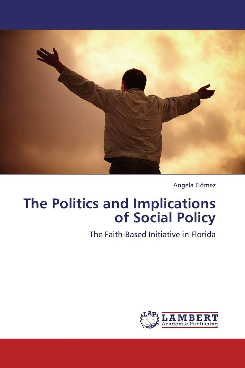 The Politics and Implications of Social Policy the politics and implications of social policy