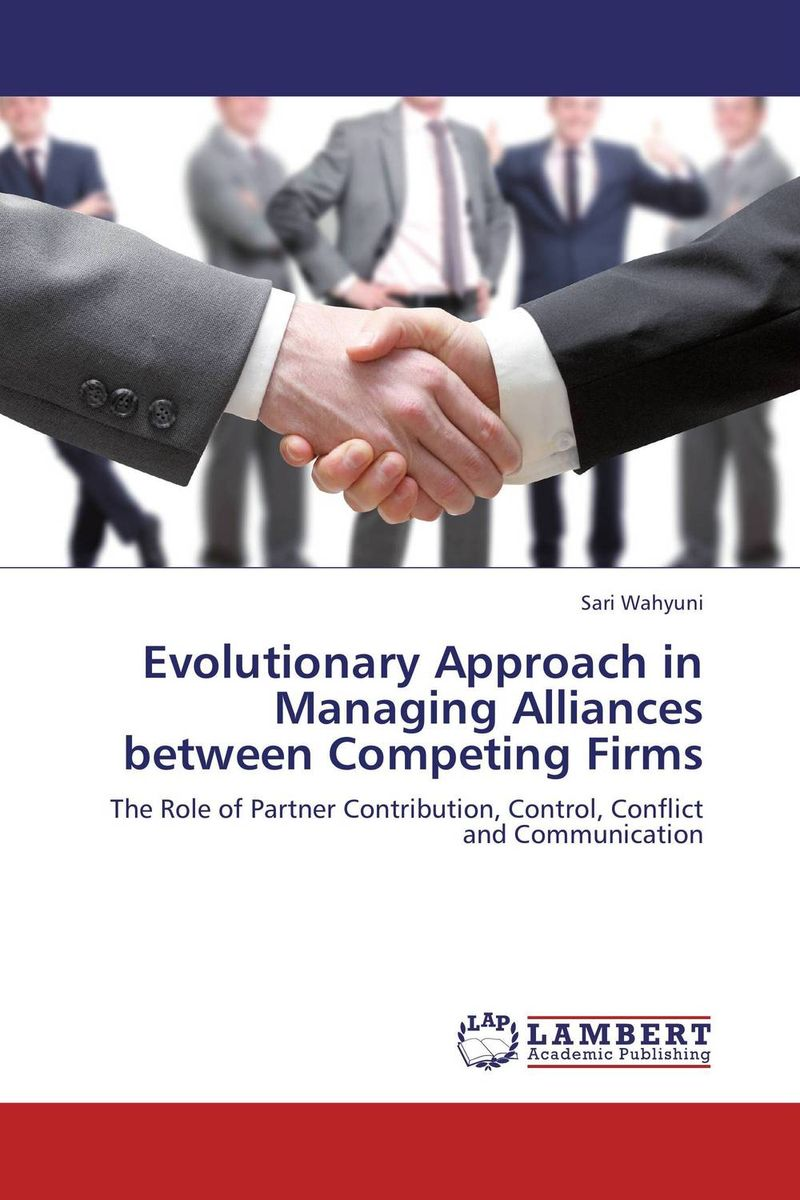 Evolutionary Approach in Managing Alliances between Competing Firms ard pieter man de alliances an executive guide to designing successful strategic partnerships