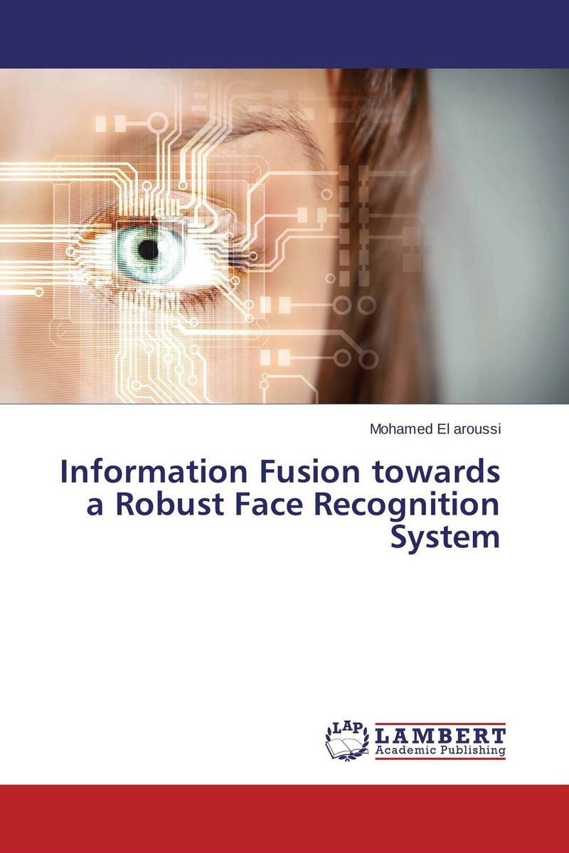 Information Fusion towards a Robust Face Recognition System fusion and revision of uncertain information from multiple sources
