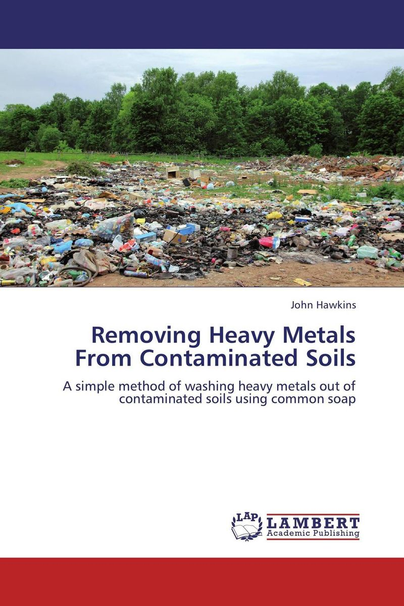 Removing Heavy Metals From Contaminated Soils recovery of metals from sludges and wastewaters