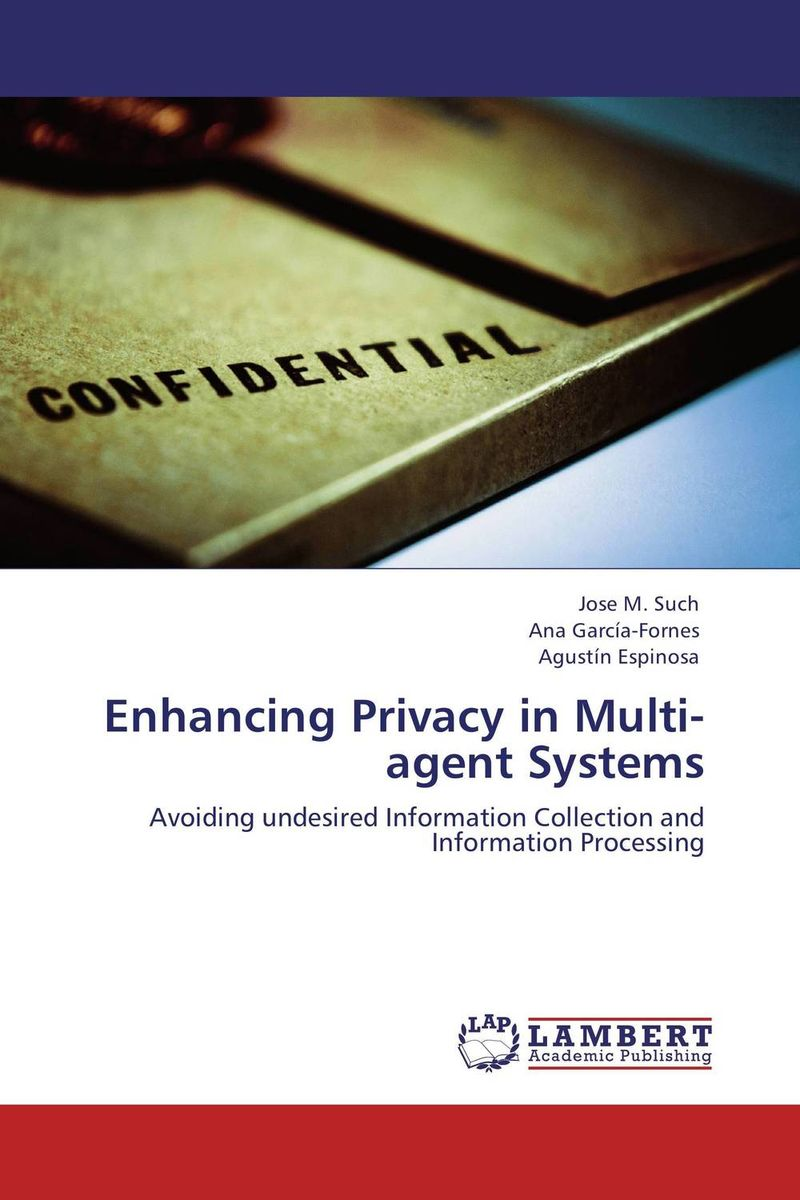 Enhancing Privacy in Multi-agent Systems advancing the state of the art in the analysis of multi agent systems
