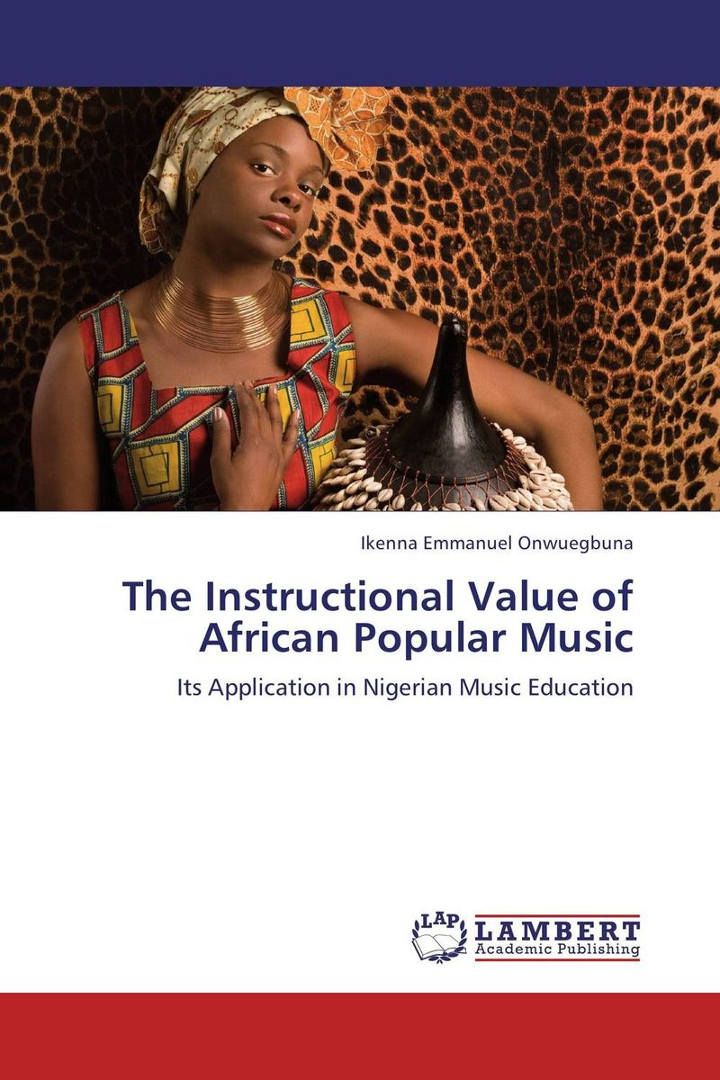 The Instructional Value of African Popular Music ikenna emmanuel onwuegbuna the instructional value of african popular music