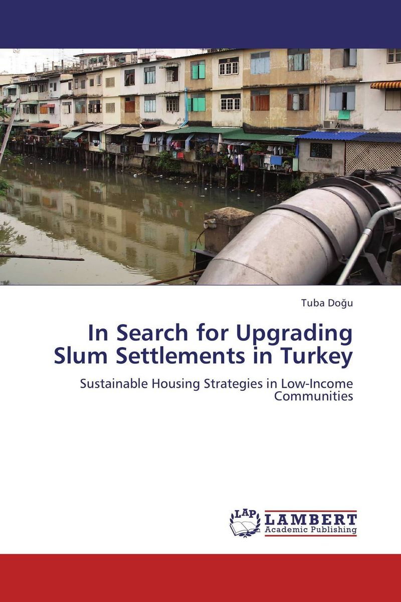 In Search for Upgrading Slum Settlements in Turkey slum upgrading and its contribution to environment sustainability
