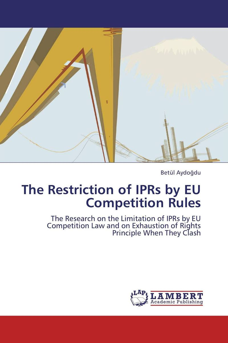 The Restriction of IPRs by EU Competition Rules coherence in eu competition law