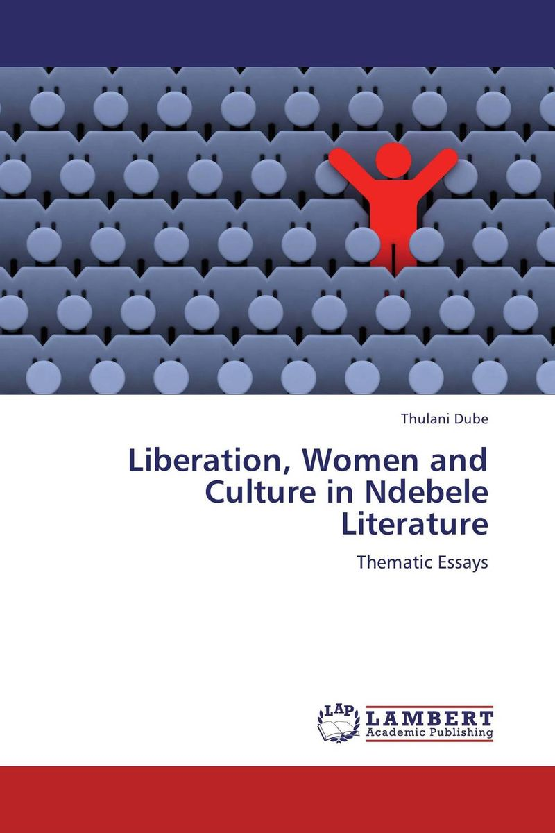 Liberation, Women and Culture in Ndebele Literature writing for immortality – women and the emergence of high literary culture in america