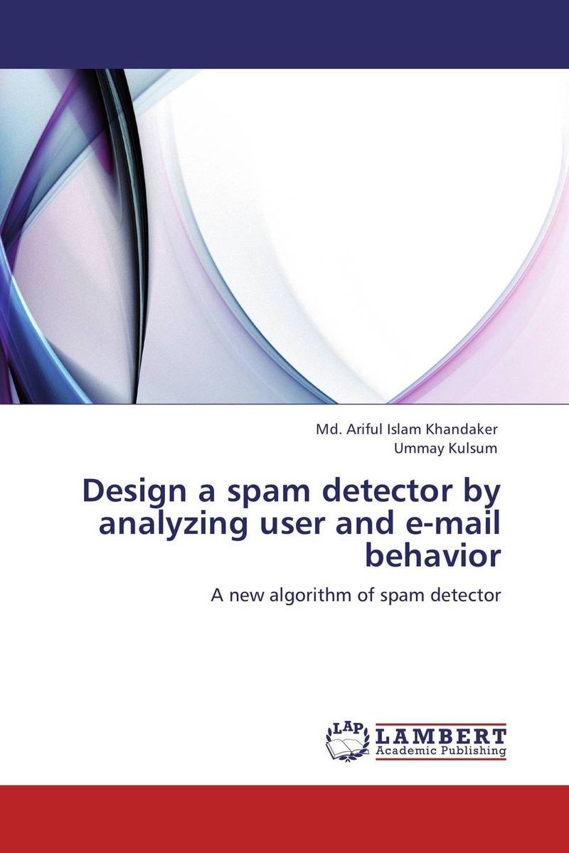 Design a spam detector by analyzing user and e-mail behavior design a spam detector by analyzing user and e mail behavior