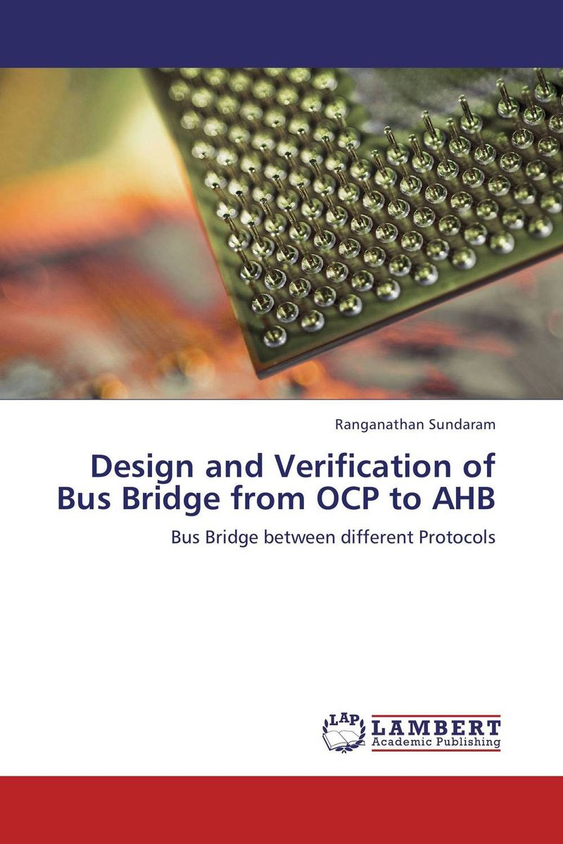 Design and Verification of Bus Bridge from OCP to AHB design and verification of bus bridge from ocp to ahb