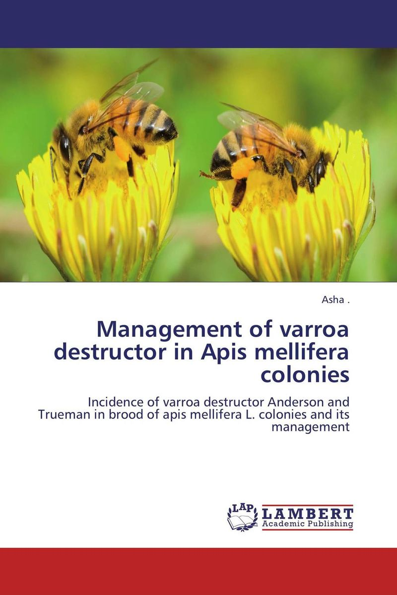 Management of varroa destructor in Apis mellifera colonies the wisdom of the hive – the social physiology of honey bee colonies