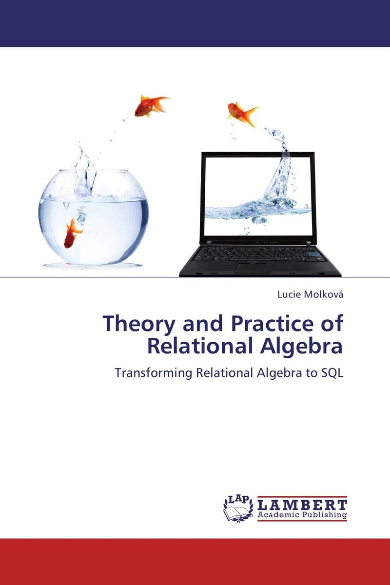 Theory and Practice of  Relational Algebra