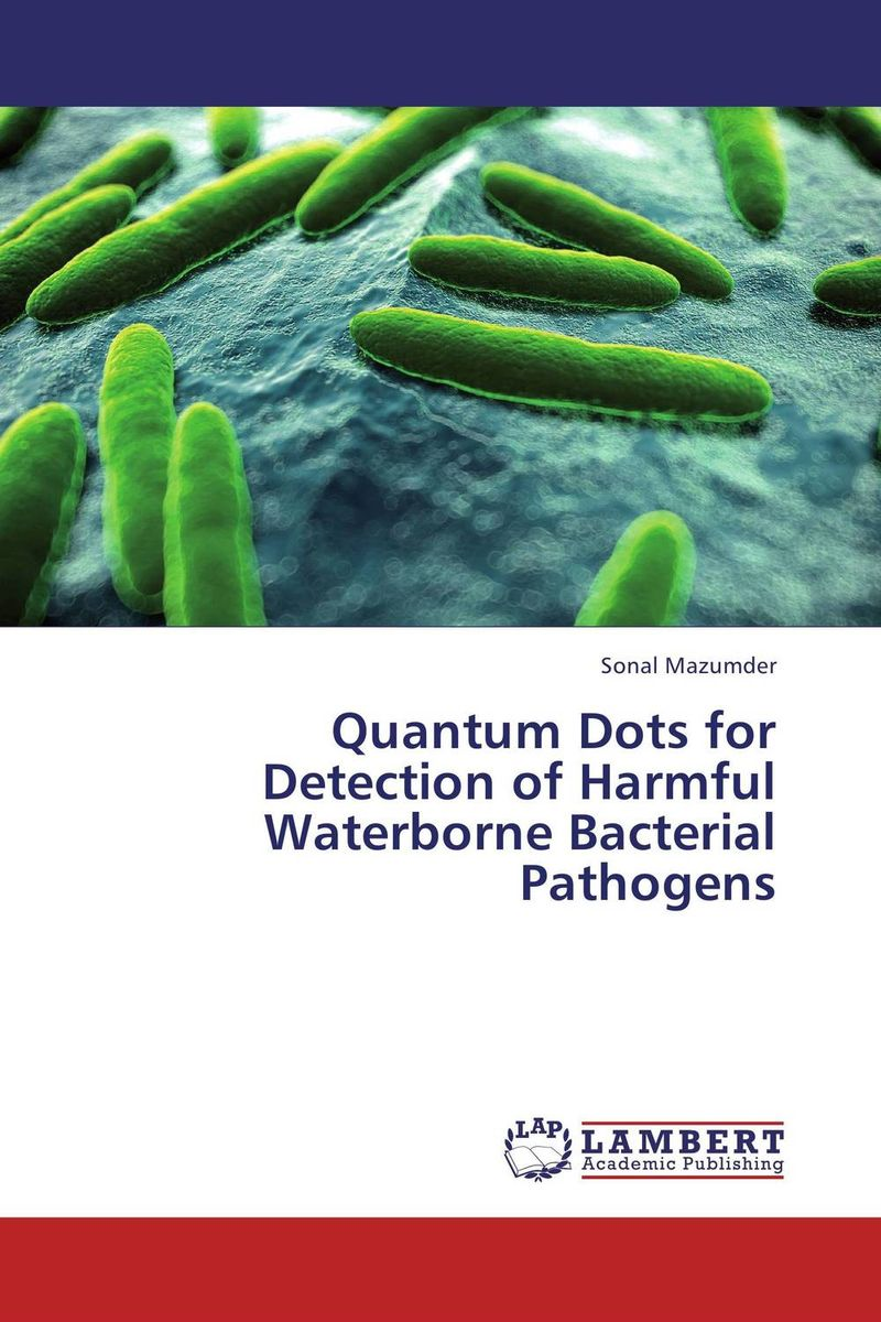 Quantum Dots for Detection of Harmful Waterborne Bacterial Pathogens tapan kumar dutta and parimal roychoudhury diagnosis and characterization of bacterial pathogens in animal