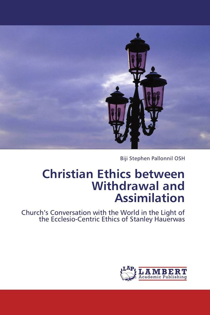 Christian Ethics between Withdrawal and Assimilation christian ethics