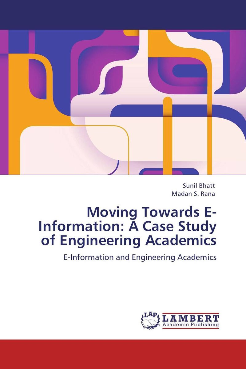 Moving Towards E-Information: A Case Study of Engineering Academics present status of digital information resources and users perceptions