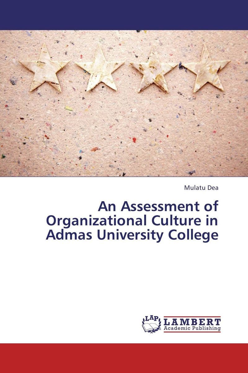 An Assessment of Organizational Culture in Admas University College peter schein organizational culture and leadership