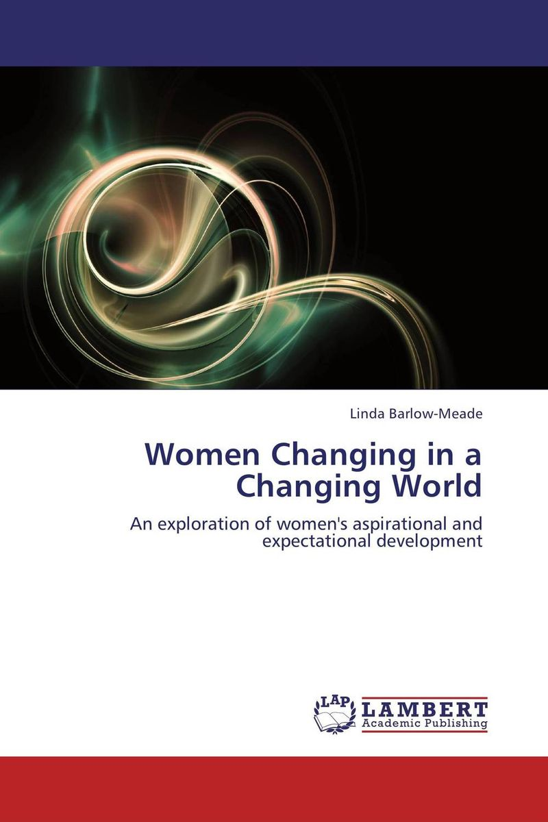 Women Changing in a Changing World seeing things as they are