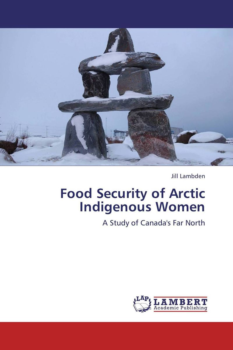Food Security of Arctic Indigenous Women agatha daniel and charles olungah women s indigenous knowledge in household food security