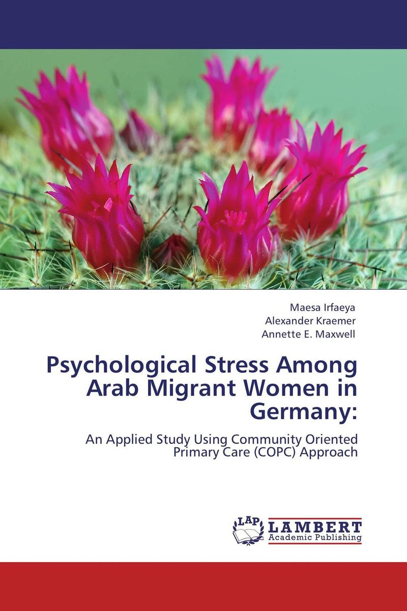 Psychological Stress Among Arab Migrant Women in Germany: dr ripudaman singh mrs arihant kaur bhalla and er indpreet kaur stress among bank employees