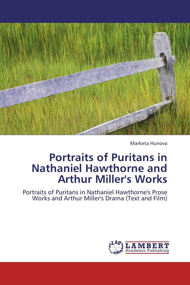 Portraits of Puritans in Nathaniel Hawthorne and Arthur Miller's Works malory t le morte d arthur king arthur and the knights of the round table