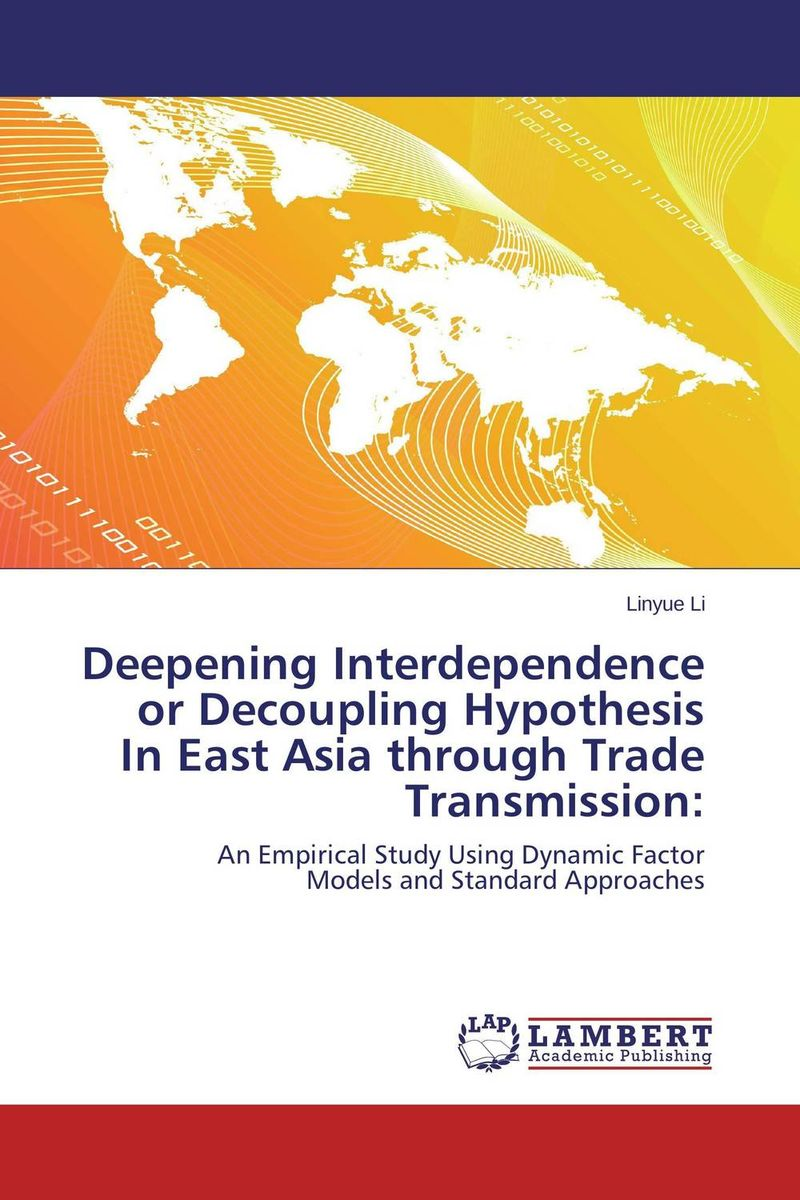 Deepening Interdependence or Decoupling Hypothesis In East Asia through Trade Transmission: