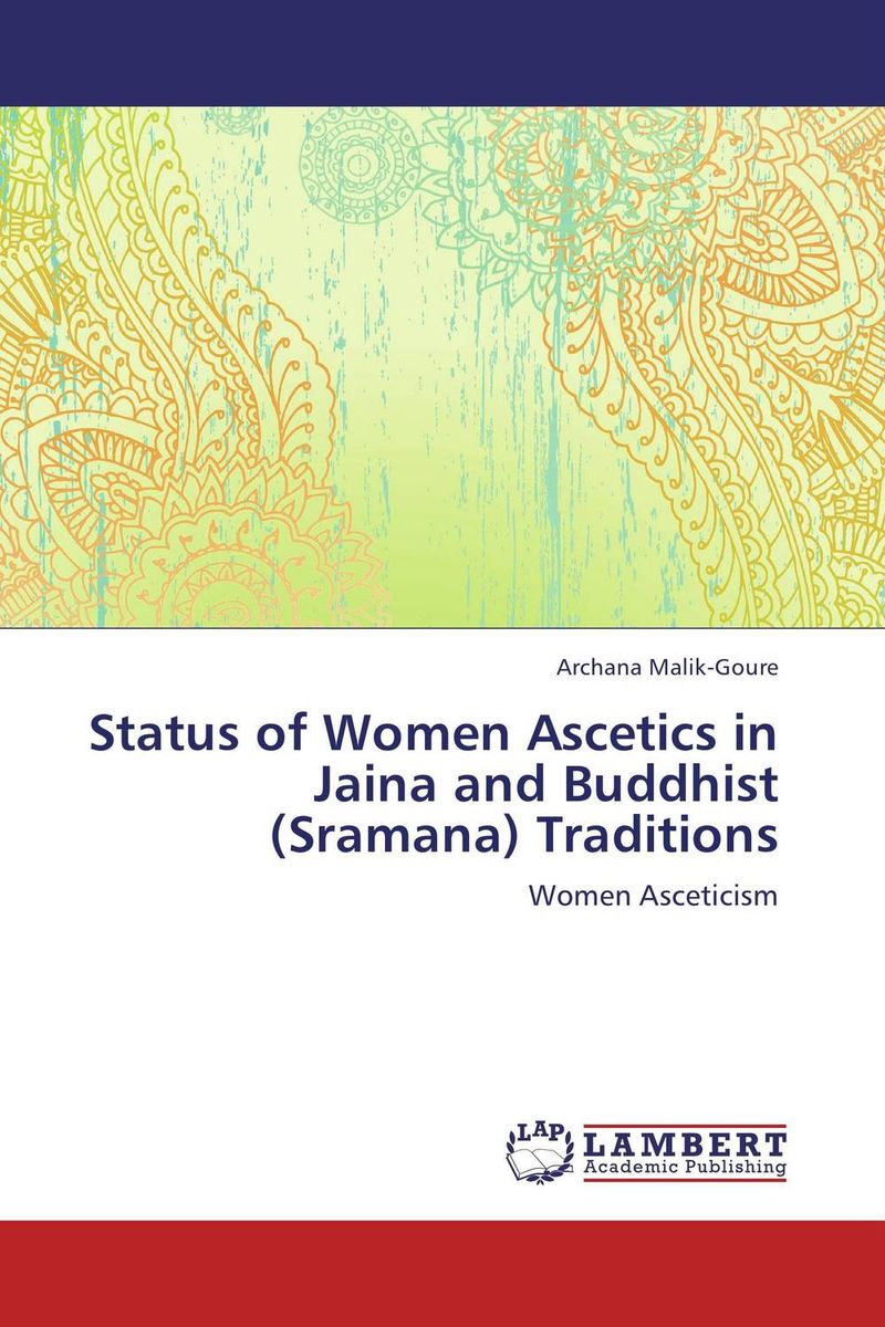 Status of Women Ascetics in Jaina and Buddhist (Sramana) Traditions
