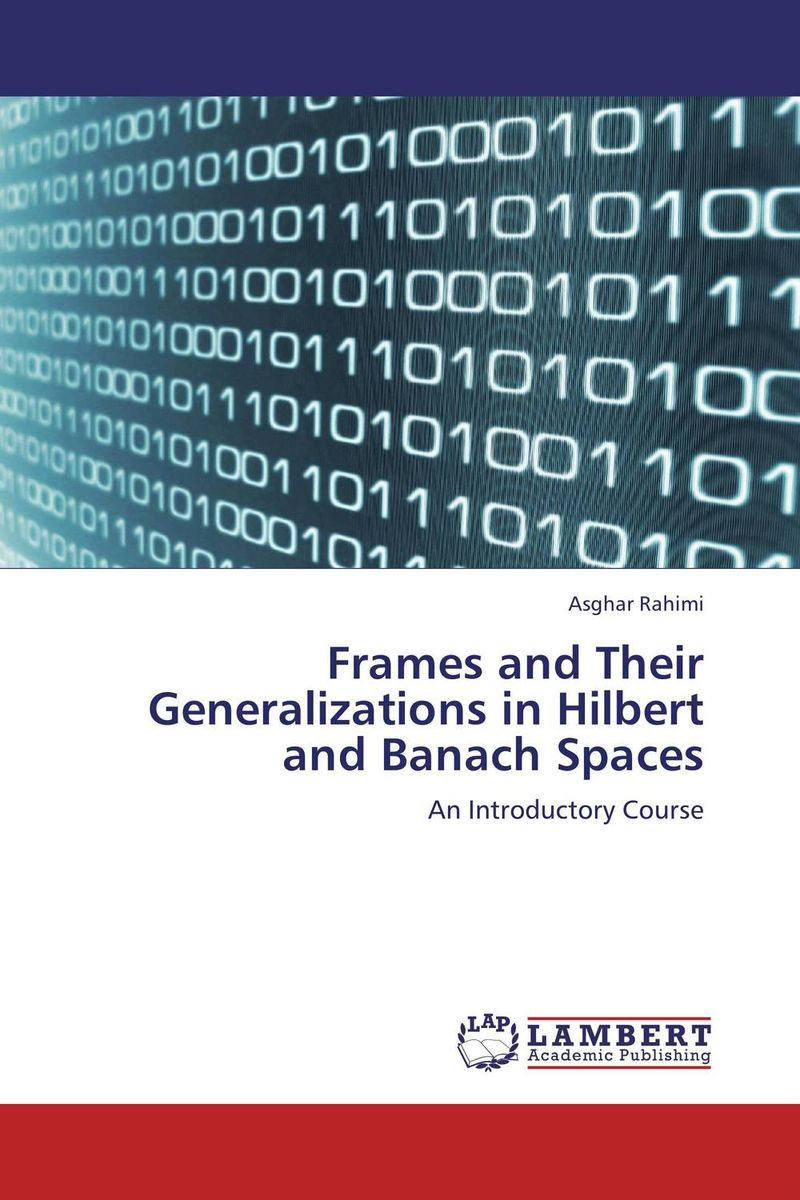 Frames and Their Generalizations in Hilbert and Banach Spaces module amenability of banach algebras