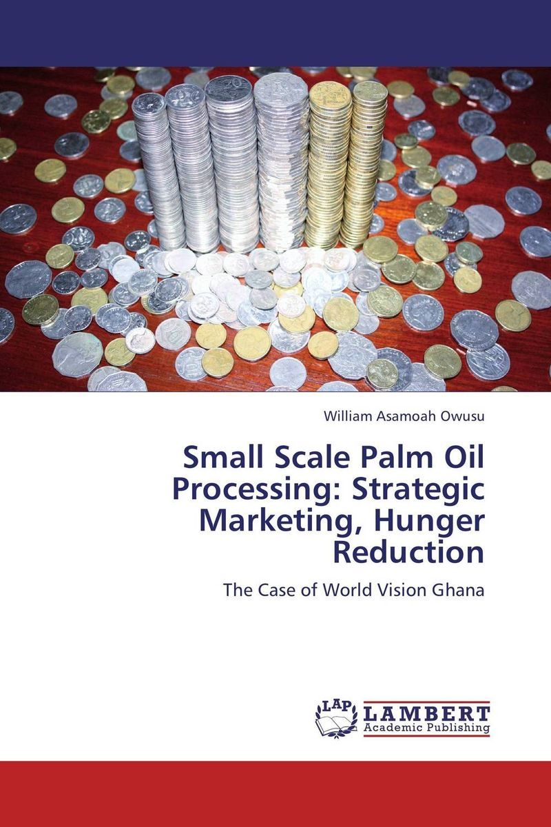 Small Scale Palm Oil Processing: Strategic Marketing, Hunger Reduction utilization of palm oil mill wastes