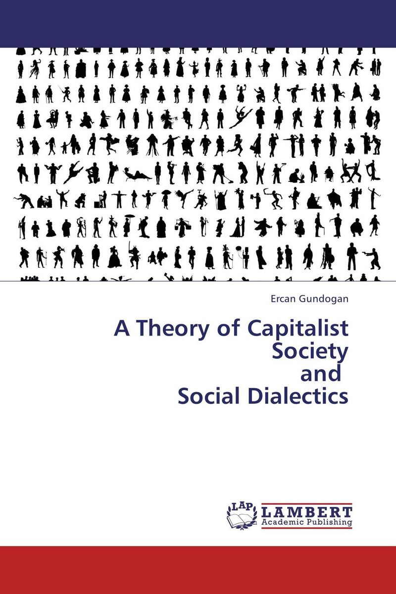 A Theory of Capitalist Society and Social Dialectics seeing things as they are