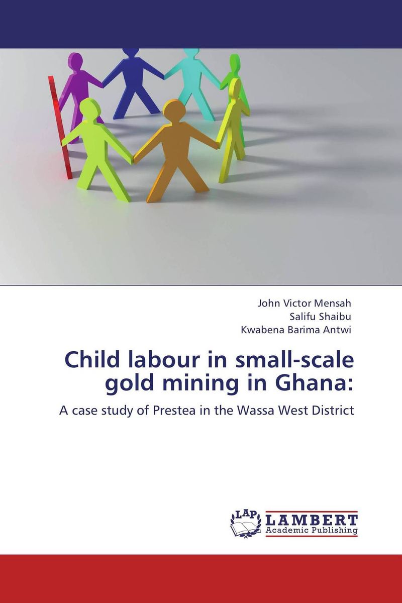 Child labour in small-scale gold mining in Ghana: ewa przyborowska child labour and demographic transition in thailand