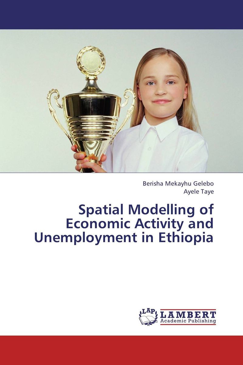 Spatial Modelling of Economic Activity and Unemployment in Ethiopia economic methodology