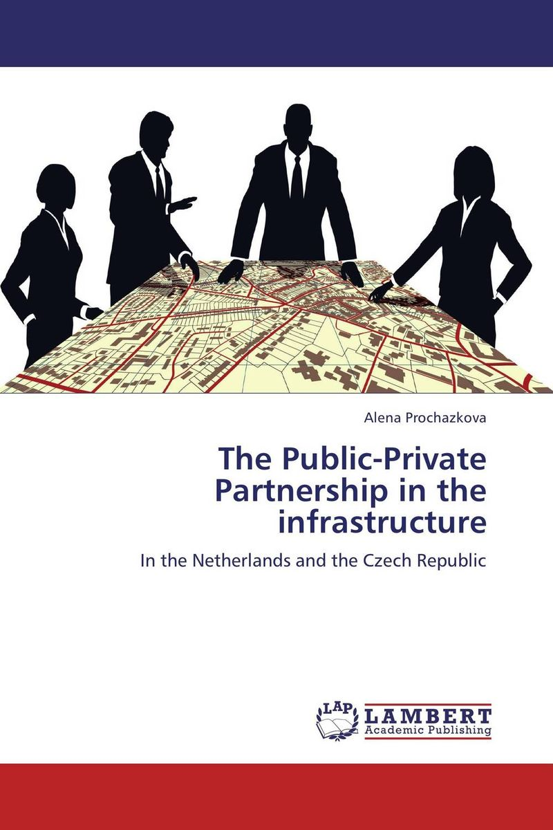 The Public-Private Partnership in the infrastructure barbara weber infrastructure as an asset class investment strategies project finance and ppp