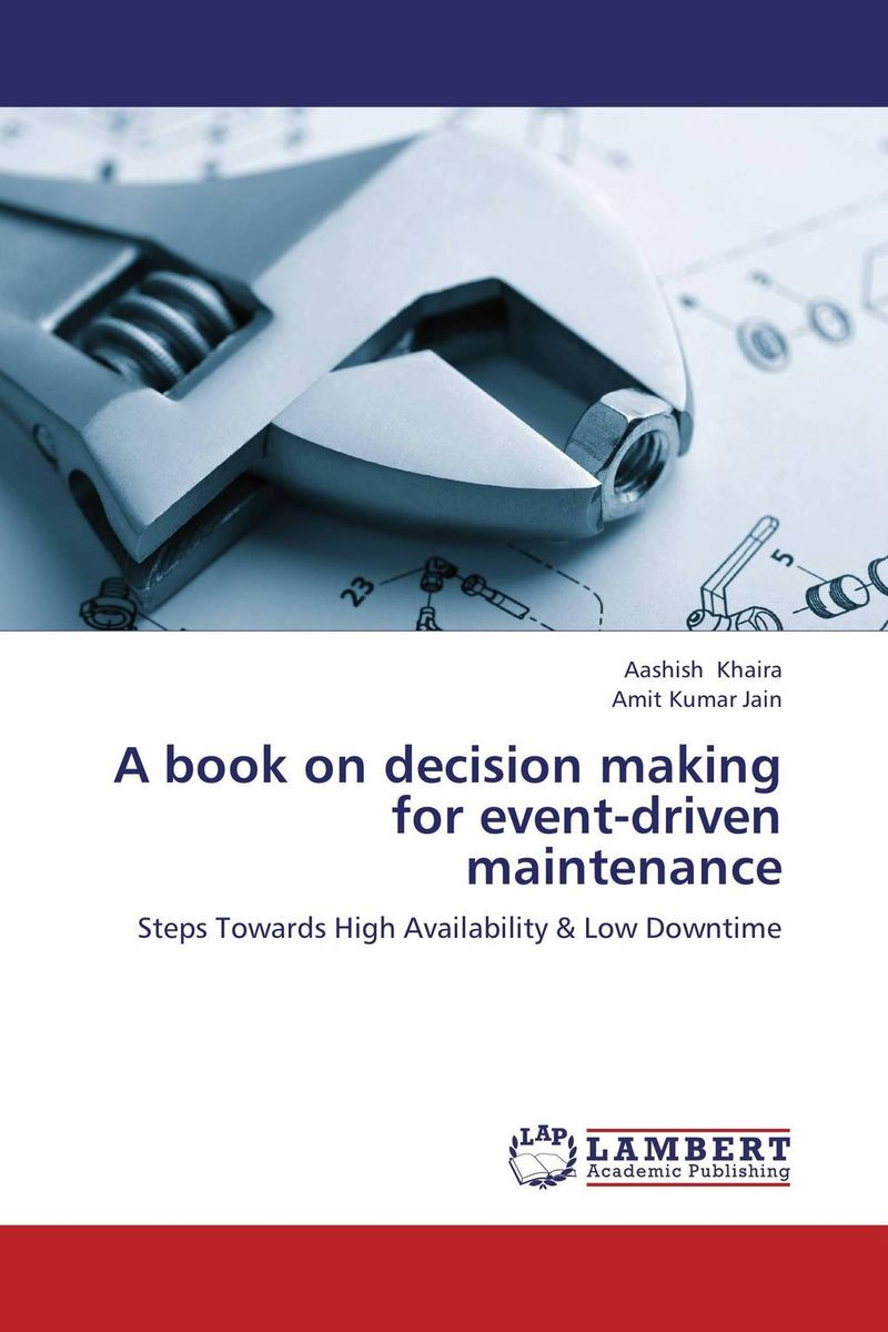 A book on decision making for event-driven maintenance driven to distraction