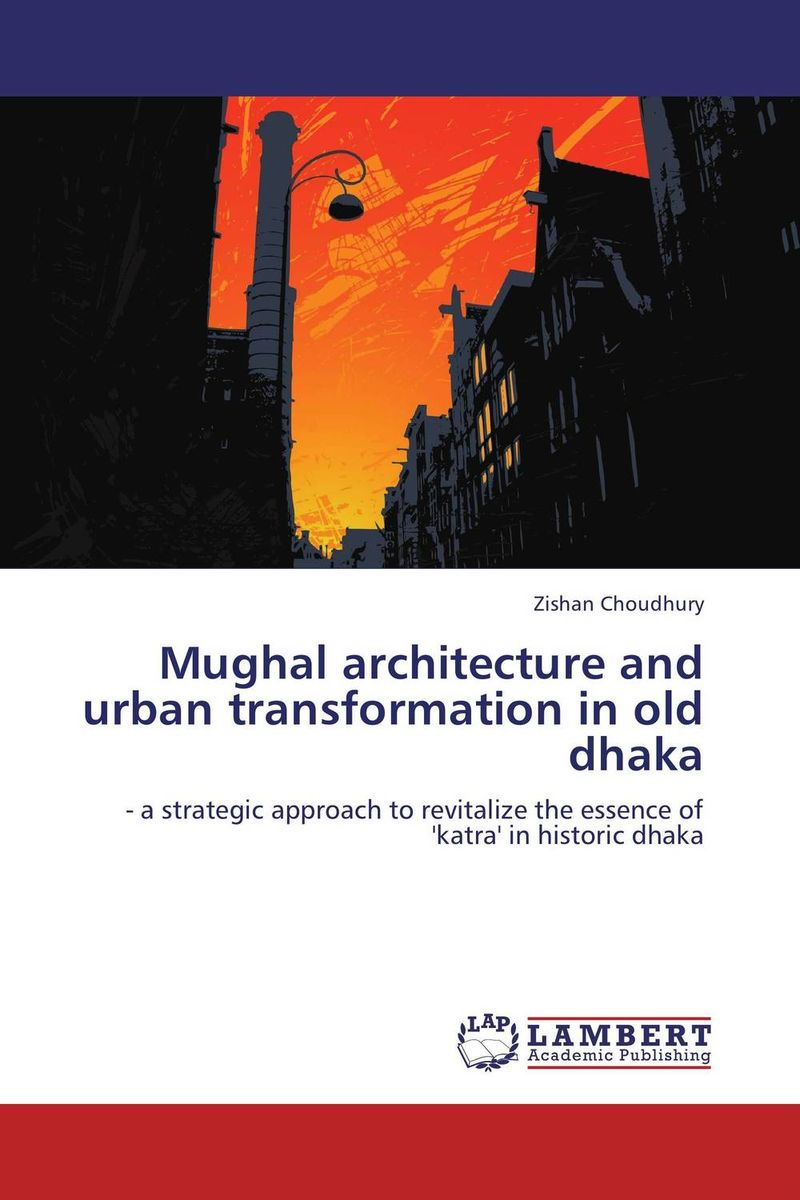 Mughal architecture and urban transformation in old dhaka city center to regional mall – architecture the automobile
