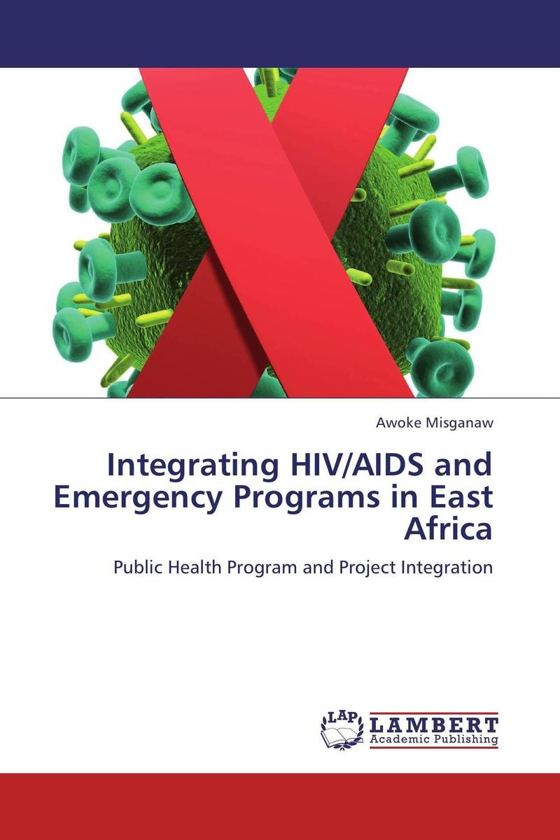 Integrating HIV/AIDS and Emergency Programs in East Africa an overview on hiv aids