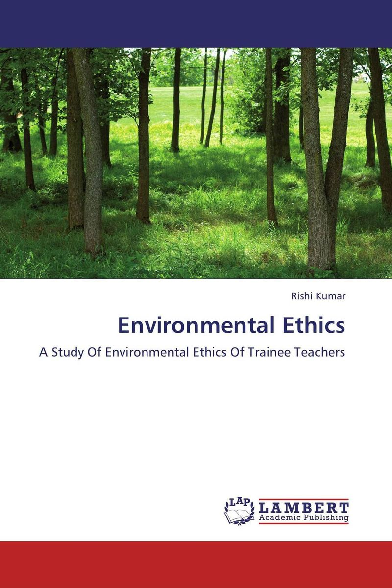 Environmental Ethics the application of global ethics to solve local improprieties