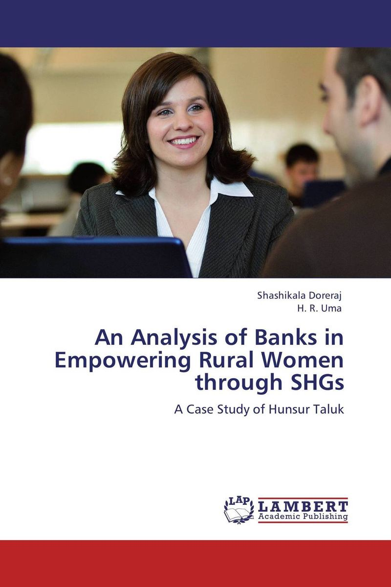 An Analysis of Banks in Empowering Rural Women through SHGs women empowerment through self help groups in rural areas