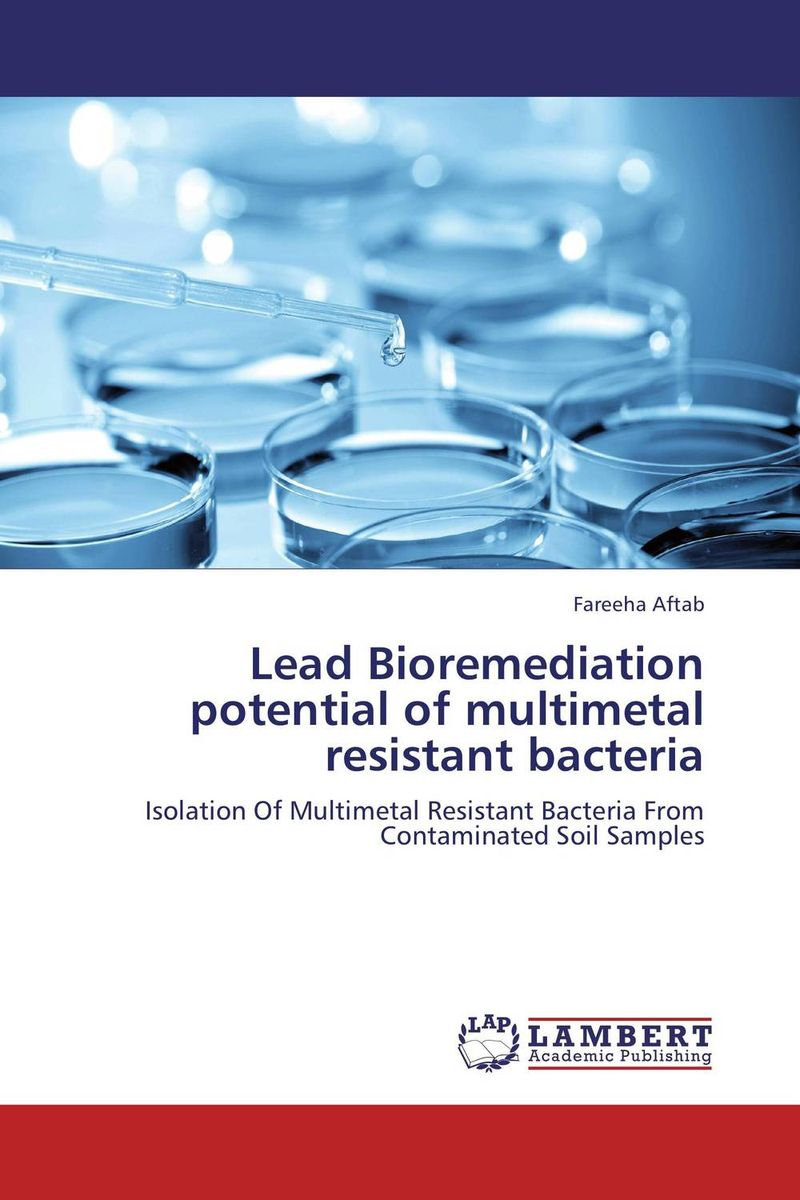 Lead Bioremediation potential of multimetal resistant bacteria status of soils and water reservoirs near industrial areas of baroda