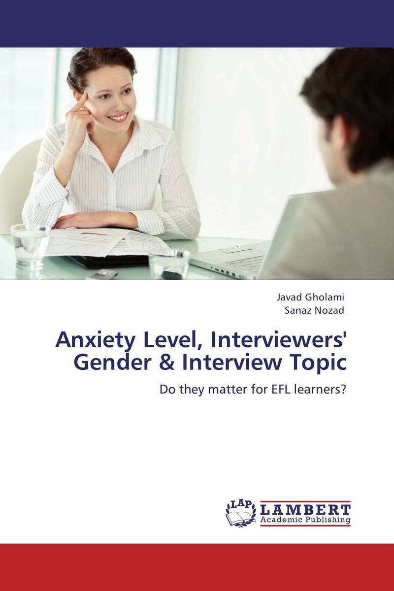 Anxiety Level, Interviewers' Gender & Interview Topic внутри topic