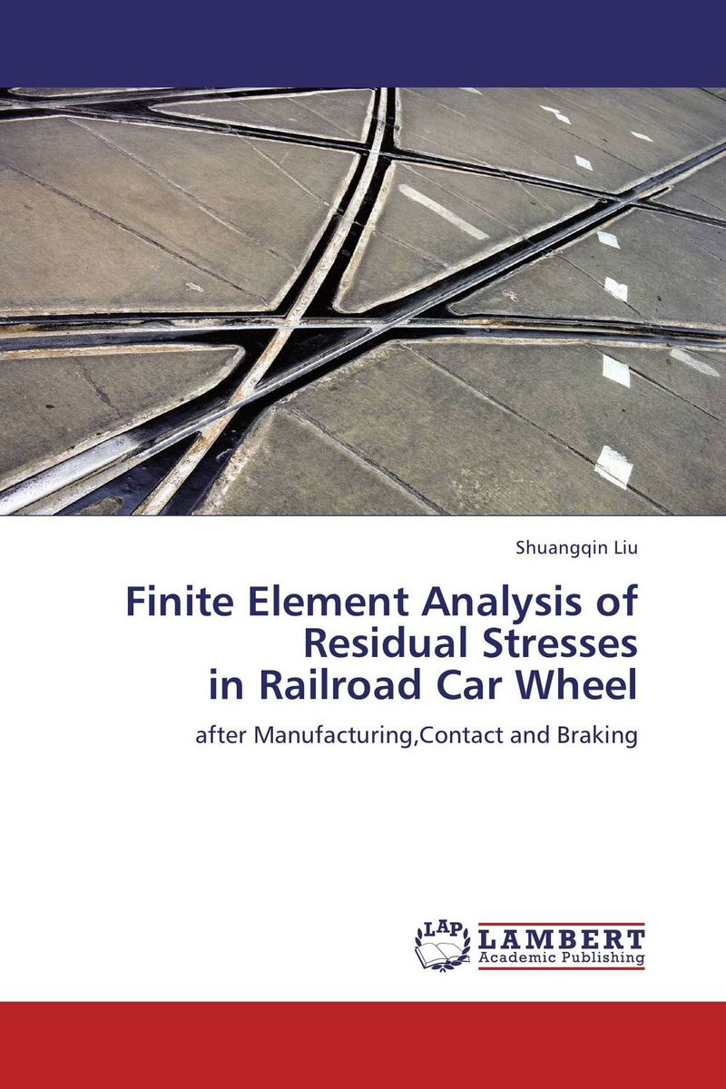 Finite Element Analysis of Residual Stresses  in Railroad Car Wheel darlington hove the finite element analysis of a composite sandwich beam