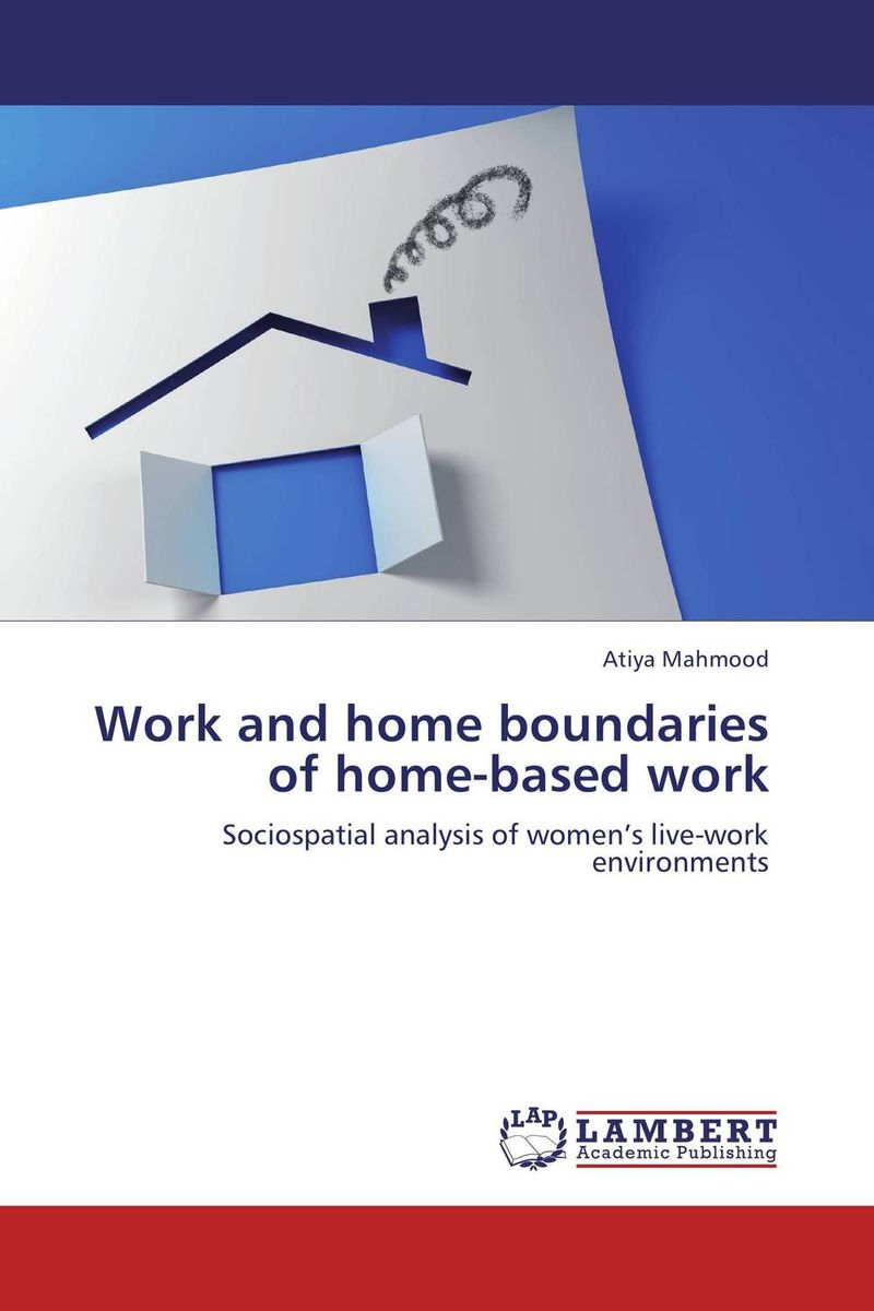 Work and home boundaries of home-based work work family practices and their impact