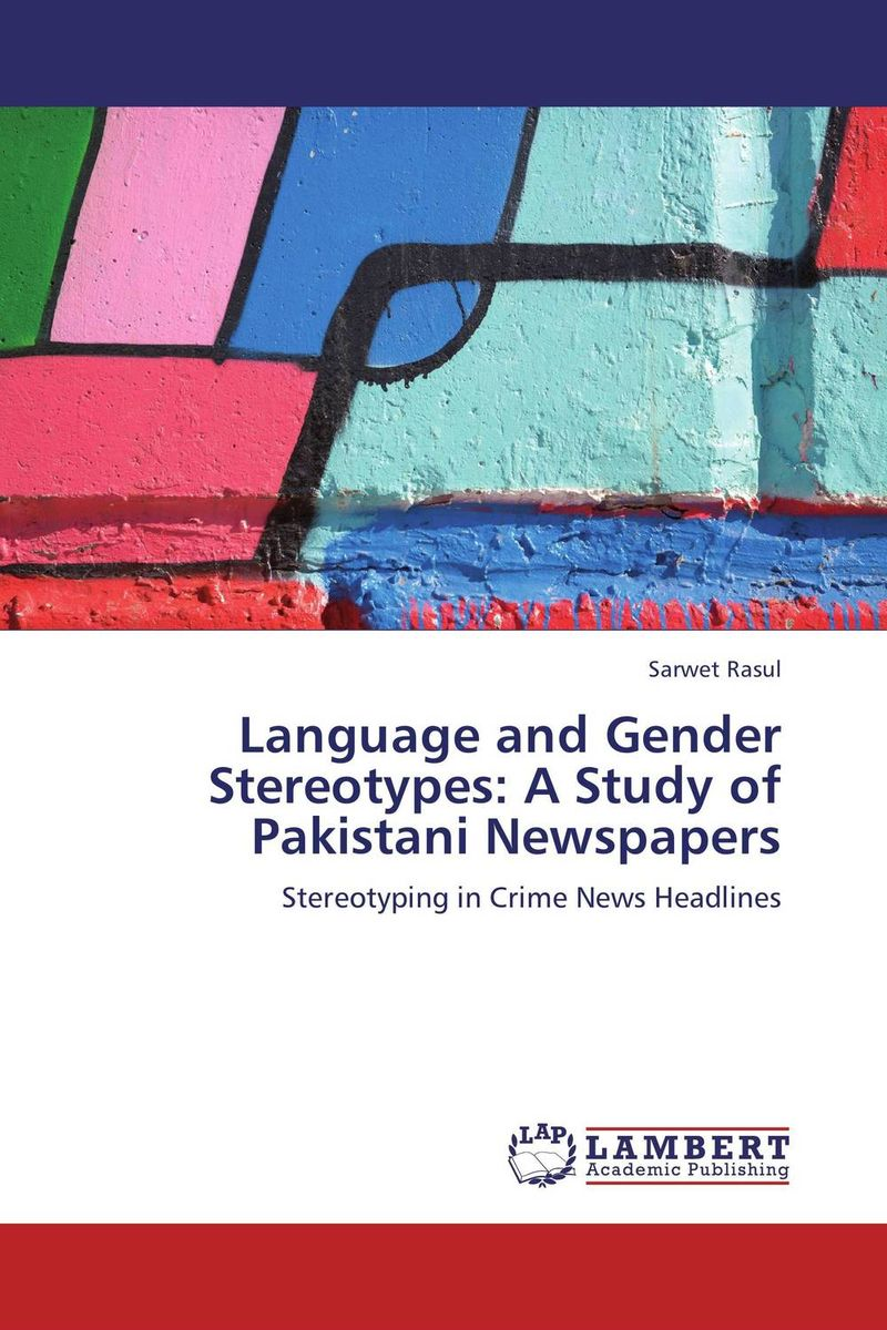 Language and Gender Stereotypes: A Study of Pakistani Newspapers multilingualism and language choice for news delivery