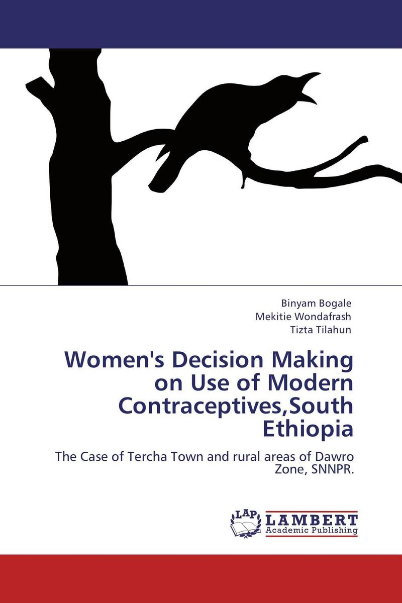 Women's Decision Making on Use of Modern Contraceptives,South Ethiopia david shelters start up guide for the technopreneur financial planning decision making and negotiating from incubation to exit