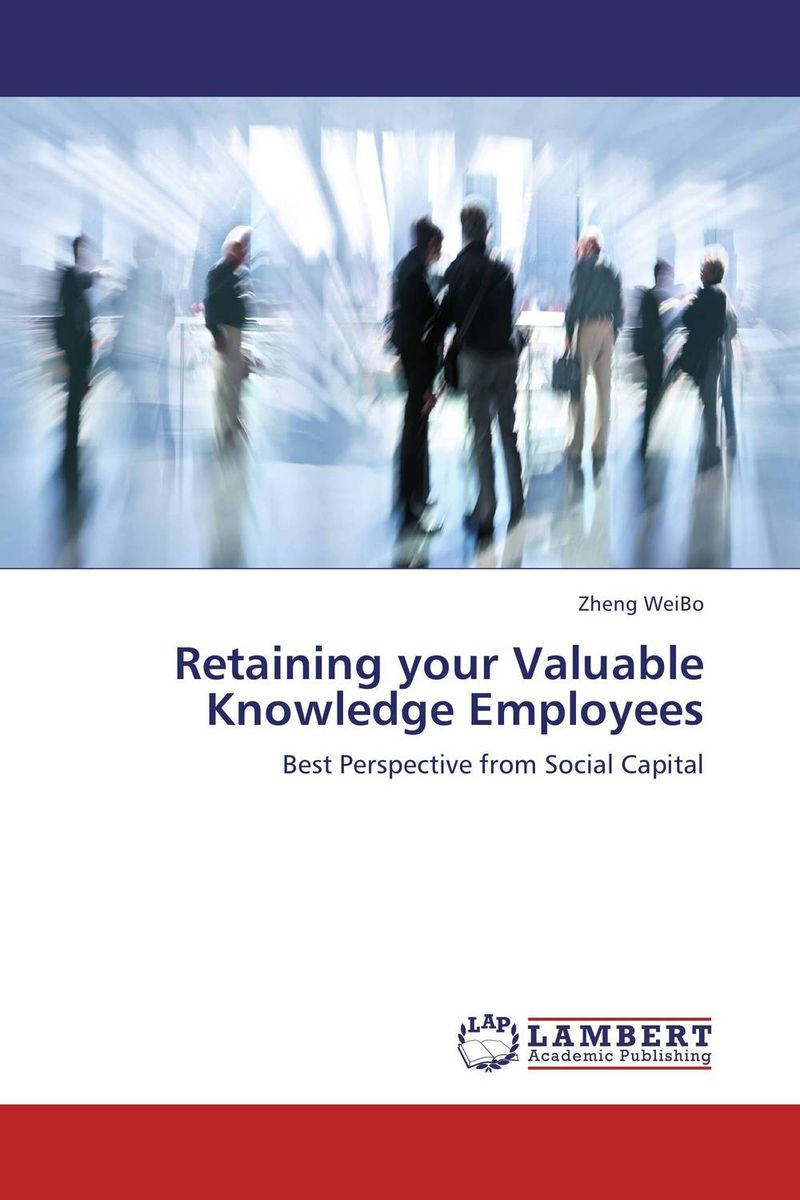 Retaining your Valuable Knowledge Employees retaining your valuable knowledge employees