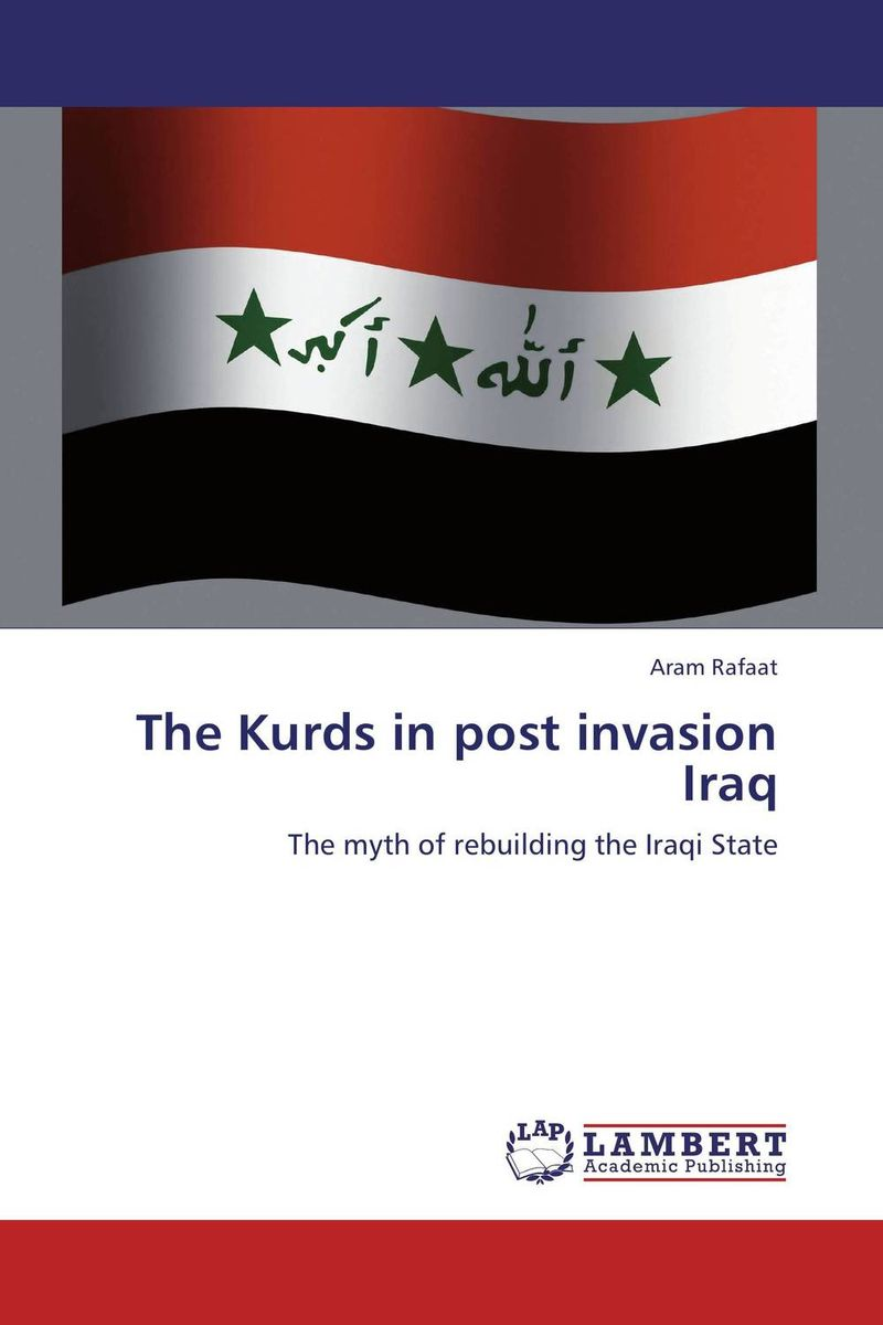 The Kurds in post invasion Iraq affair of state an