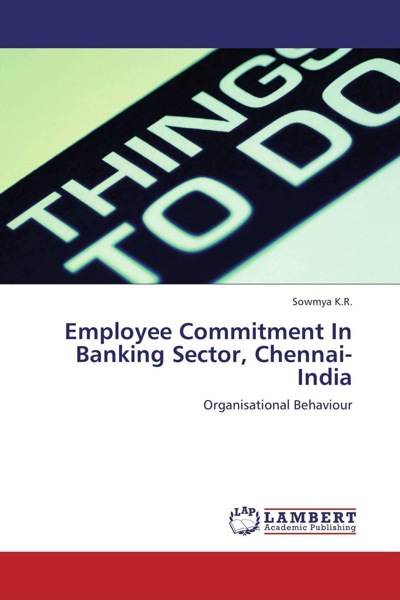 Employee Commitment In Banking Sector, Chennai-India sowmya k r employee commitment in banking sector chennai india