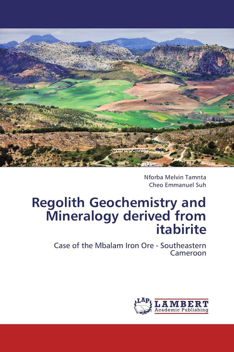 Regolith Geochemistry and Mineralogy derived from itabirite nforba melvin tamnta and cheo emmanuel suh regolith geochemistry and mineralogy derived from itabirite