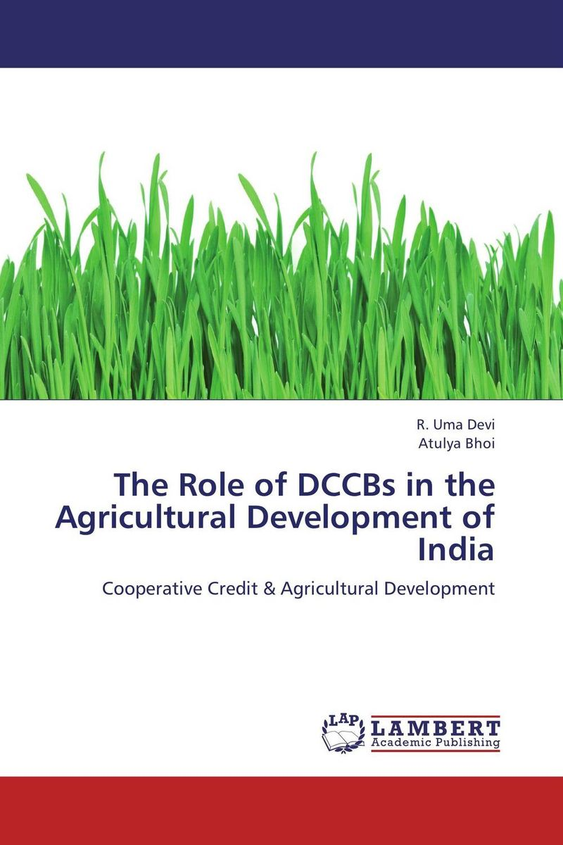 The Role of DCCBs in the Agricultural Development of India jaynal ud din ahmed and mohd abdul rashid institutional finance for micro and small entreprises in india