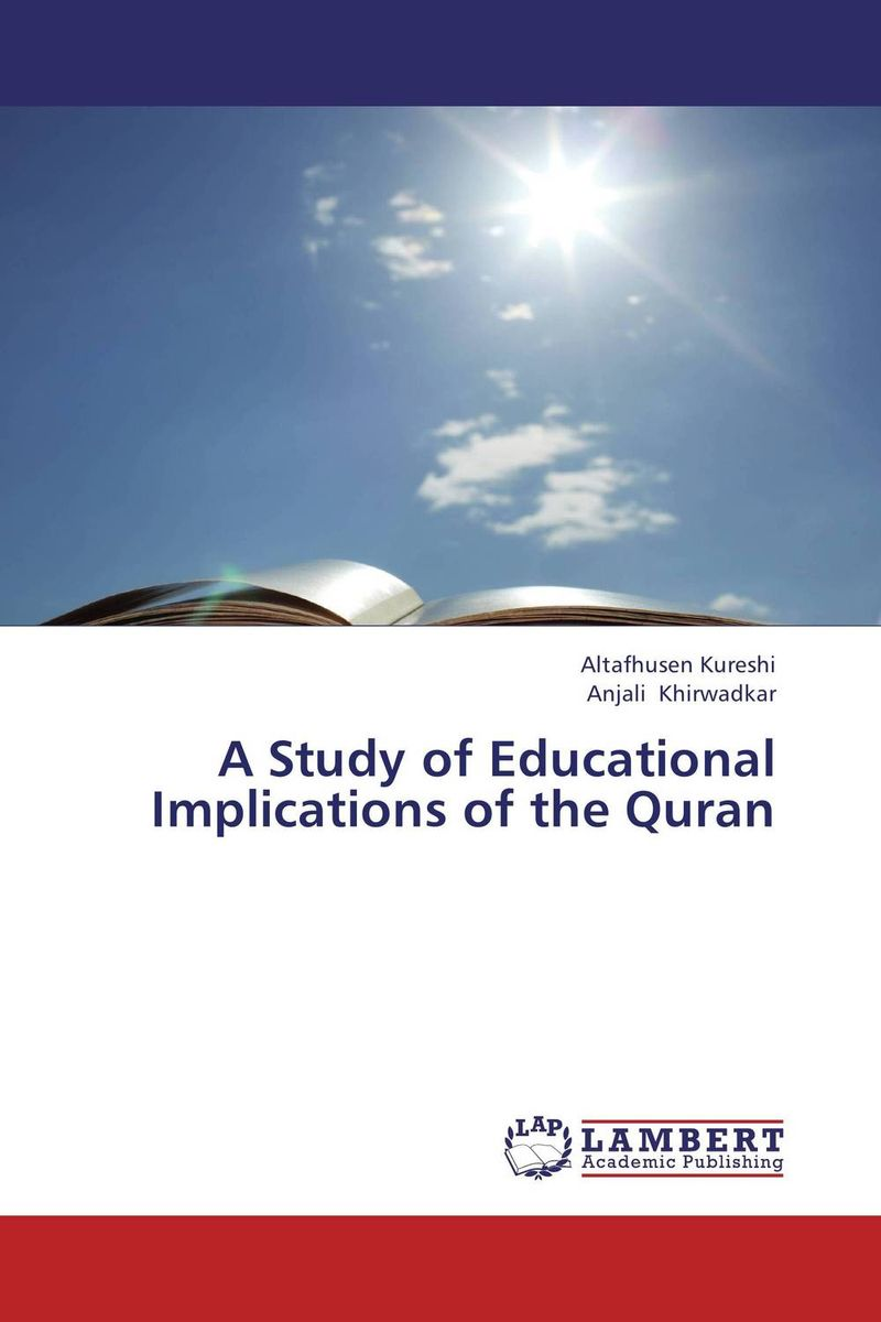 A Study of Educational Implications of the Quran a study of educational implications of the quran