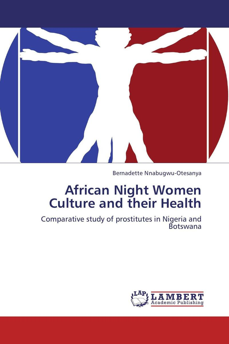 African Night Women Culture and their Health the situation of street walking prostitutes