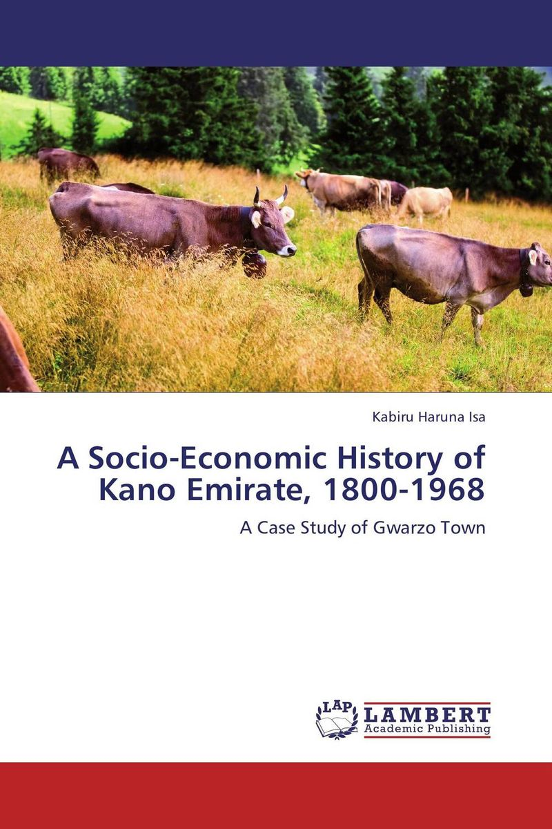 A Socio-Economic History of Kano Emirate, 1800-1968 the people s history of less than jake