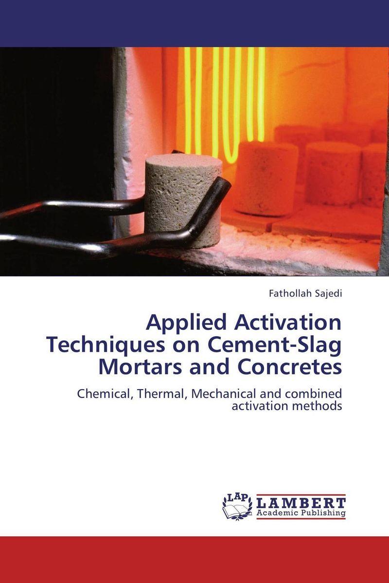 Applied Activation Techniques on Cement-Slag Mortars and Concretes fathollah sajedi applied activation techniques on cement slag mortars and concretes